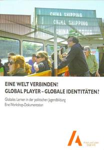 Eine Welt verbinden! Global Player – globale Identitäten? - Globales Lernen in der politischen Jugendbildung.