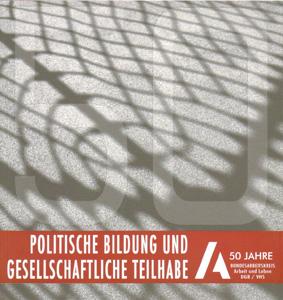 Politische Bildung und gesellschaftliche Teilhabe - 50 Jahre Bundesarbeitskreis ARBEIT UND LEBEN